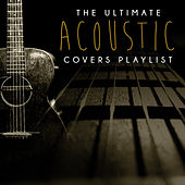 The Ultimate Acoustic Covers Playlist by Various Artists