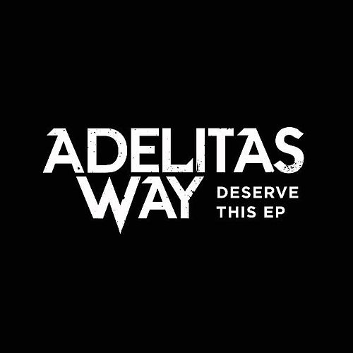 Deserve This EP by Adelitas Way