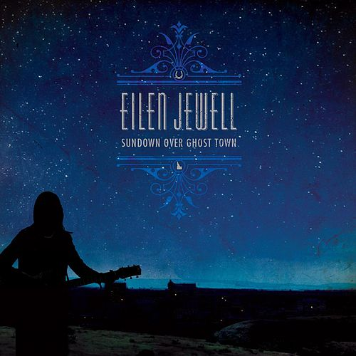 Sundown Over Ghost Town by Eilen Jewell