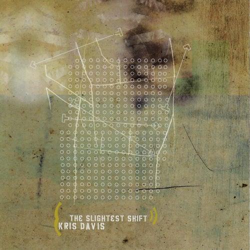 The Slightest Shift by Kris Davis