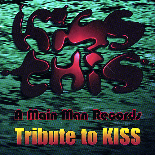 Kiss This - a Main Man Records Tribute to Kiss by Various Artists