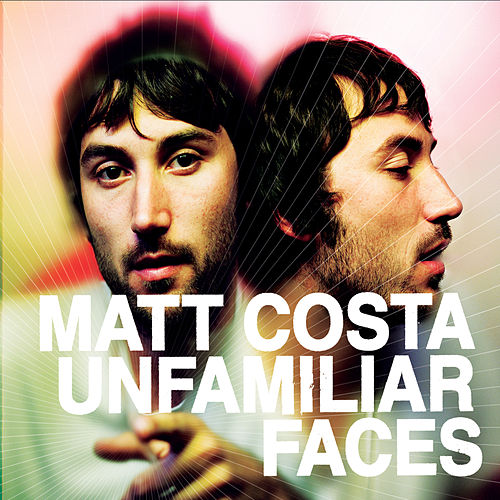 Unfamiliar Faces by Matt Costa