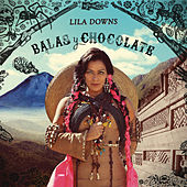 Balas y Chocolate von Lila Downs