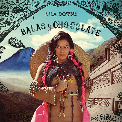 Balas y Chocolate by Lila Downs