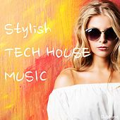 Stylish Tech House Music by Various Artists