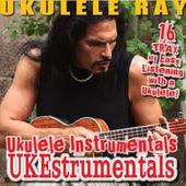 Ukestrumentals (Ukulele Instrumentals) by Ukulele Ray