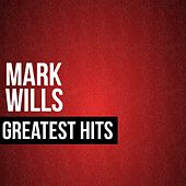 Mark Wills Greatest Hits by Mark Wills