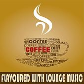 Coffee Flavoured with Lounge Music (A Luxury Cafe Chill House Selection) by Various Artists