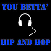 You Betta' Hip and Hop by Various Artists