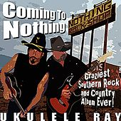 Coming to Nothing by Ukulele Ray