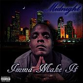 Imma Make It by Midnight