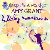 Amy Grant Lullaby Renditions by Sleepytime Worship