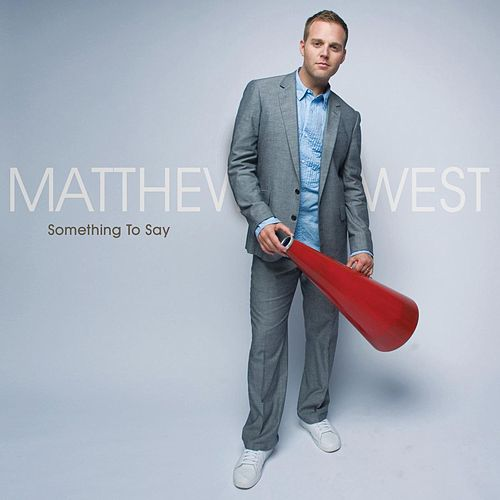 Something To Say by Matthew West