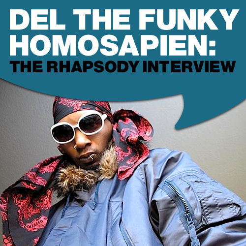 Del The Funky Homosapien: The Rhapsody Interview by Del The Funky Homosapien