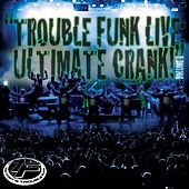 Trouble Funk Live Ultimate Crank, Vol. 1 by Trouble Funk