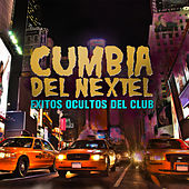 Cumbia del Nextel: Exitos Ocultos del Club by Various Artists