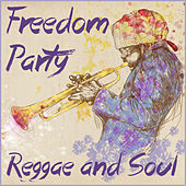 Freedom Party: Reggae and Soul for Good Times by Various Artists