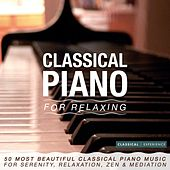 Classical Piano for Relaxing: 50 Most Beautiful Classical Piano Music for Serenity, Relaxation, Zen & Méditation by Various Artists
