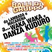 Balli di gruppo (da Lambada e Macarena a Waka Waka e Danza Kuduro) by Various Artists