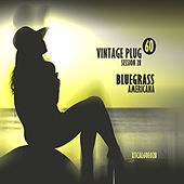 Vintage Plug 60: Session 28 - Bluegrass Americana by Various Artists