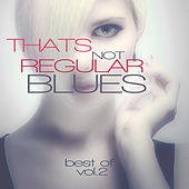 Thats Not Regular Blues - Best of, Vol. 2 by Various Artists