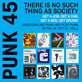 Soul Jazz Records Presents Punk 45: There Is No Such Thing As Society. Get a Job, Get a Car, Get a Bed, Get Drunk! - Underground Punk and Post Punk in the UK, 1977-1981, Vol. 2. by Various Artists