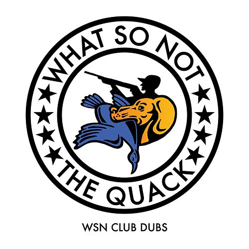 The Quack (WSN Club Dubs) by What So Not