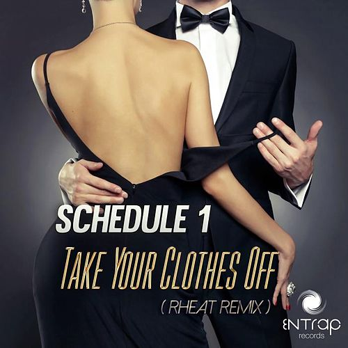 Take Your Clothes Off (RHeaT Remix) by Schedule 1