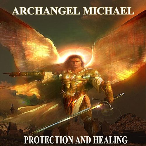 Archangel Michael Protection and Healing by Angels Of Light