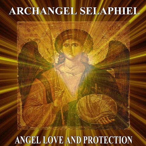 Archangel Selaphiel Angel Love and Protection by Angels Of Light