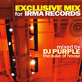 Exclusive Mix for Irma Records (Mixed By DJ Purple the Duke of House) by Various Artists