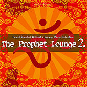 The Prophet Lounge 2 (Finest Oriental Chillout & Lounge Music Collection) by Various Artists