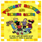 Primary Dances and Singing Games by Denise Gagne