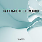Undercover: Electro Imprints, Vol. 10 by Various Artists