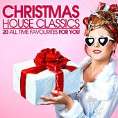 Christmas House Classics (20 All Time Favourites) by Various Artists