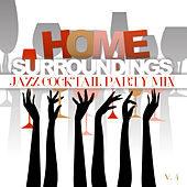 Home Surroundings: Jazz Cocktail Party Mix, Vol. 4 by Various Artists