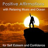 Improve Self Esteem and Confidence With Positive Affirmations and the Ocean (Positive Affirmations and the Ocean for Self Esteem and Confidence) by Dr. Harry Henshaw