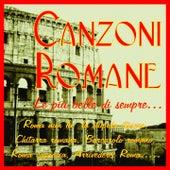 Canzoni romane - le più belle di sempre... (Roma nun fa' la stupida stasera, chitarra romana, barcarolo romano, roma capoccia, arrivederci roma.....) by Various Artists