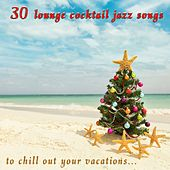 30 Lounge Cocktail Jazz Songs to Chill Out Your Vacations by Various Artists