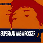 Superman Was A Rocker by Robert Pollard