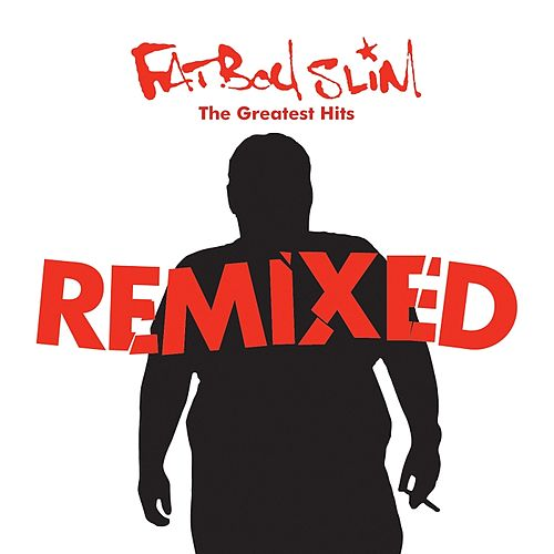 Greatest Hits Remixed by Fatboy Slim