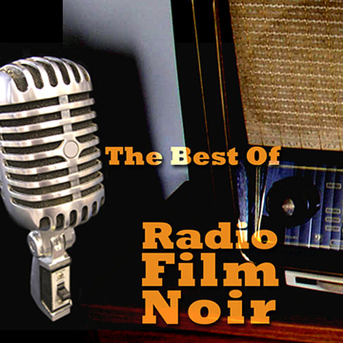The Best Of Radio Film Noir by Various Artists