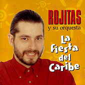 La Fiesta Del Caribe. Carribean Party According To Rojitas. by Rojitas y su orquesta