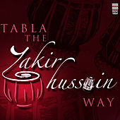 Tabla - The Zakir Hussain Way by Zakir Hussain