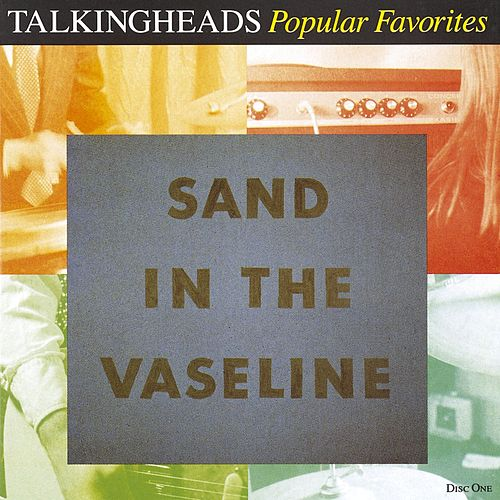 Popular Favorites 1976-1992: Sand In The Vaseline by Talking Heads