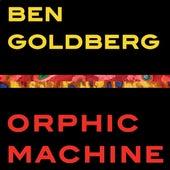 Orphic Machine by Ben Goldberg
