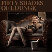 Fifty Shades of Lounge - 50 Smooth & Sexy Chill Tunes 4 Erotic Moments by Various Artists