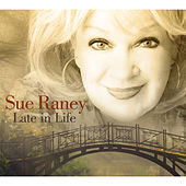 Late in Life by Sue Raney