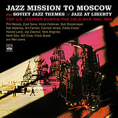 Jazz Mission to Moscow Plus Soviet Jazz Themes & Jazz at Liberty. Top U.S. Jazzmen During the Cold War 1962-1963 by Various Artists