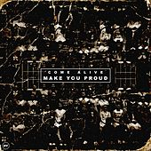 Make You Proud by Come Alive
